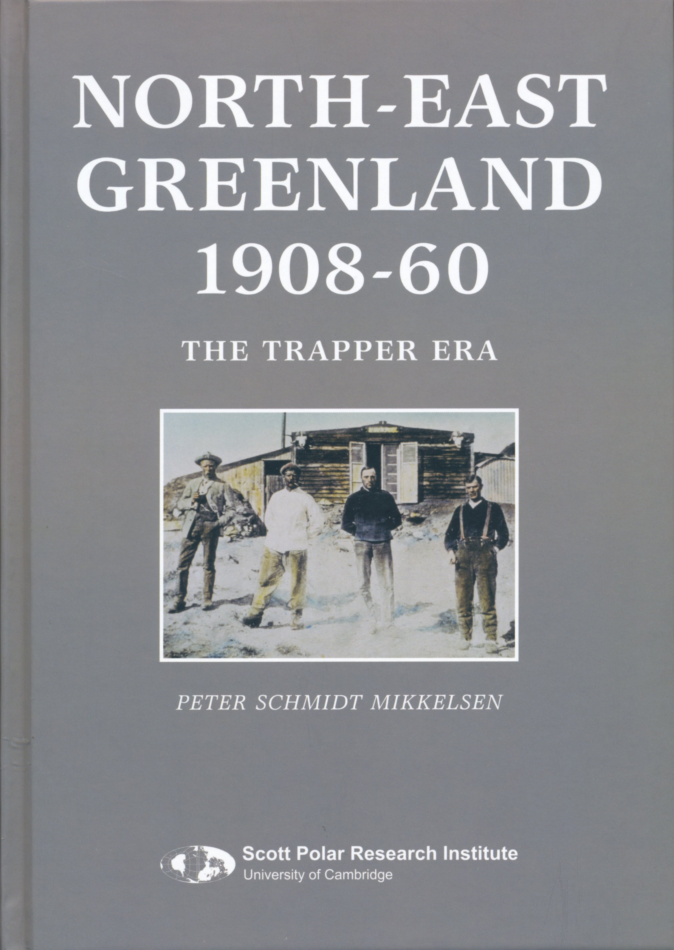NORTH-EAST GREENLAND 1908-60. The Trapper Era